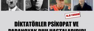 Diktatörler psikopat ve paranoyak ruh hastalarıdır!