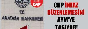 CHP infaz düzenlemesini AYM'ye taşıyor!