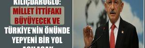 Kılıçdaroğlu: Millet İttifakı büyüyecek ve Türkiye'nin önünde yepyeni bir yol açılacak