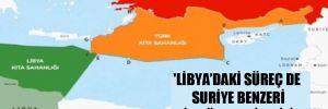 'Libya'daki süreç de Suriye benzeri bir yöne evrilebilir'