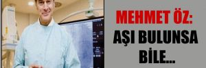 Mehmet Öz: Aşı bulunsa bile…