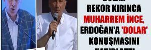 Dolar rekor kırınca Muharrem İnce, Erdoğan'a 'dolar' konuşmasını hatırlattı