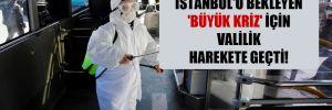 Normalleşme sürecinde İstanbul'u bekleyen 'büyük kriz' için valilik harekete geçti!