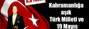 Kahramanlığa aşık Türk Milleti ve 19 Mayıs