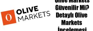 Olive Markets Güvenilir Mi? Detaylı Olive Markets İncelemesi