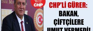 CHP'li Gürer: Bakan, çiftçilere umut vermedi!