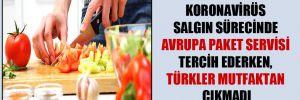 Koronavirüs salgın sürecinde Avrupa paket servisi tercih ederken, Türkler mutfaktan çıkmadı