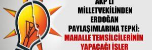 AKP'li milletvekilinden Erdoğan paylaşımlarına tepki: Mahalle temsilcilerinin yapacağı işler