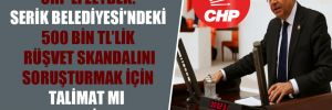 CHP'li Zeybek: Serik Belediyesi'ndeki 500 bin TL'lik rüşvet skandalını soruşturmak için talimat mı bekleniyor?