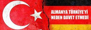 Almanya Türkiye'yi neden davet etmedi