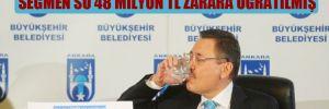 Gökçek döneminden bir skandal daha: Seğmen Su 48 milyon TL zarara uğratılmış