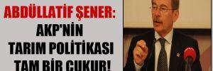 Abdüllatif Şener: AKP'nin tarım politikası tam bir çukur!