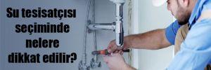 Su tesisatçısı seçiminde nelere dikkat edilir?