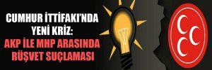 Cumhur İttifakı'nda yeni kriz: AKP ile MHP arasında rüşvet suçlaması