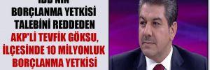 İBB'nin borçlanma yetkisi talebini reddeden AKP'li Tevfik Göksu, ilçesinde 10 milyonluk borçlanma yetkisi aldı