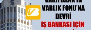 'Vakıfbank'ın Varlık Fonu'na devri İş Bankası için emsaldi'