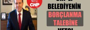 CHP'li belediyenin borçlanma talebine veto!