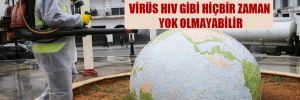 Dünya Sağlık Örgütü'nden koronavirüs uyarısı: Virüs HIV gibi hiçbir zaman yok olmayabilir