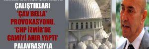 'İzmir'de köpürtmeye çalıştıkları 'Çav Bella' provokasyonu, 'CHP İzmir'de camiyi ahır yaptı' palavrasıyla birebir aynıdır!'
