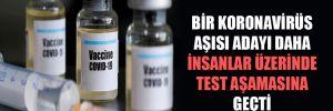 Bir Koronavirüs aşısı adayı daha insanlar üzerinde test aşamasına geçti