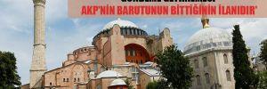 'Ayasofya'nın ibadete açılmasının yeniden gündeme getirilmesi AKP'nin barutunun bittiğinin ilanıdır'