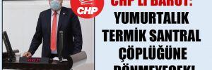 CHP'li Barut: Yumurtalık termik santral çöplüğüne dönmeyecek!