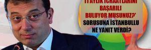 'Ekrem İmamoğlu'nun 11 aylık icraatlarını başarılı buluyor musunuz?' sorusuna İstanbullu ne yanıt verdi?