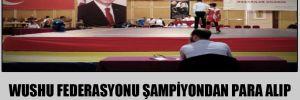 Wushu Federasyonu şampiyondan para alıp milli sporcu belgesini vermemiş
