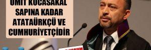 Ümit Kocasakal sapına kadar Atatürkçü ve Cumhuriyetçidir