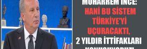 Muharrem İnce: Hani bu sistem Türkiye'yi uçuracaktı, 2 yıldır ittifakları konuşuyoruz!