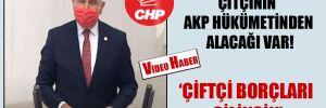 CHP'li Durmaz: Çitçinin AKP hükümetinden alacağı var!