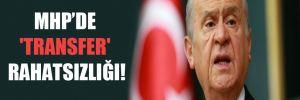 MHP'de 'transfer' rahatsızlığı!