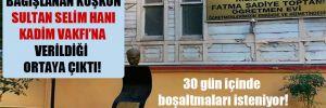 Öğretmenler için bağışlanan köşkün Sultan Selim Hanı Kadim Vakfı'na verildiği ortaya çıktı!