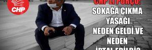 CHP'li Purçu: Sokağa çıkma yasağı neden geldi ve neden iptal edildi?