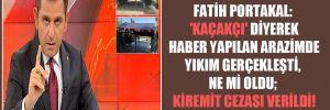 Fatih Portakal: 'Kaçakçı' diyerek haber yapılan arazimde yıkım gerçekleşti, ne mi oldu; kiremit cezası verildi!
