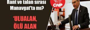 CHP'li Zeybek: Rant ve talan sırası Manavgat'ta mı?