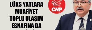 CHP'li Bülbül: Lüks yatlara muafiyet toplu ulaşım esnafına da verilsin