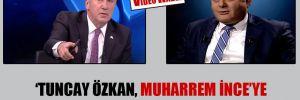 'Tuncay Özkan, Muharrem İnce'ye destek verenleri boykot mu ettiriyor?'