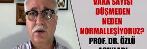 Vaka sayısı düşmeden neden normalleşiyoruz? Prof. Dr. Özlü açıkladı