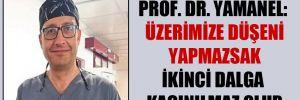 Prof. Dr. Yamanel: Üzerimize düşeni yapmazsak ikinci dalga kaçınılmaz olur