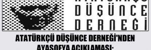 Atatürkçü Düşünce Derneği'nden Ayasofya açıklaması: Doğru olan Atatürk'ün kararıdır!