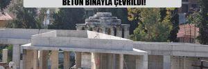 İki bin yıllık anıt, Kültür Bakanlığı eliyle beton binayla çevrildi!