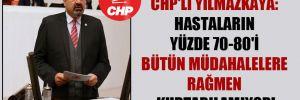 CHP'li Yılmazkaya: Hastaların yüzde 70-80'i bütün müdahalelere rağmen kurtarılamıyor!