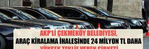 AKP'li Çekmeköy Belediyesi, araç kiralama ihalesinde 24 milyon TL daha yüksek teklif veren şirketi seçmiş!