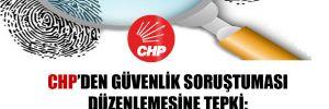 CHP'den güvenlik soruştuması düzenlemesine tepki: İnsan hakları ihlali var!