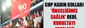 CHP Kadın Kolları 'Önceliğimiz Sağlık' dedi, kurultayı erteledi!