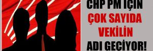 CHP PM için çok sayıda vekilin adı geçiyor!