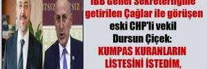 İBB Genel Sekreterliğine getirilen Çağlar ile görüşen eski CHP'li vekil Dursun Çiçek: Kumpas kuranların listesini istedim, yanıt bekliyorum