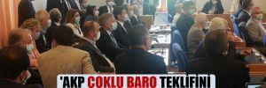 'AKP çoklu baro teklifini savunamıyor'