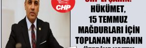 CHP'li Şahin: Hükümet, 15 Temmuz mağdurları için toplanan paranın üzerine yattı!